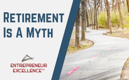 Retirement is a Myth