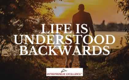 Life is understood backwards