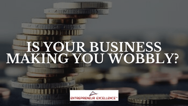 Is your business making you wobbly